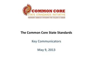 The Common Core State Standards  Key Communicators May 9, 2013
