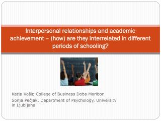 Interpersonal relationships and academic achievement – (how) are they interrelated in different periods of schooling?