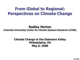 From Global to Regional: Perspectives on Climate Change Radley Horton