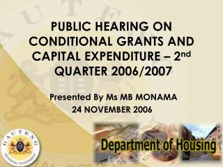 PUBLIC HEARING ON CONDITIONAL GRANTS AND CAPITAL EXPENDITURE – 2 nd  QUARTER 2006/2007