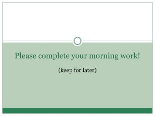 Please complete your morning work!