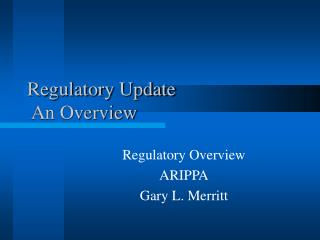 Regulatory Update  An Overview