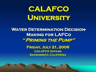 "CALAFCO University Water Determination Decision-Making for LAFCo "" Priming the Pump"""