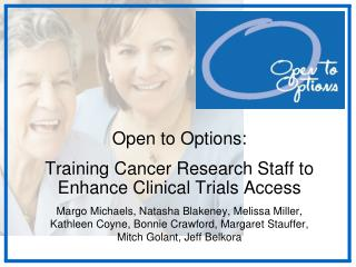 Open to Options:  Training Cancer Research Staff to Enhance Clinical Trials Access