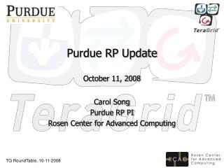 Purdue RP Update October 11, 2008 Carol Song Purdue RP PI Rosen Center for Advanced Computing