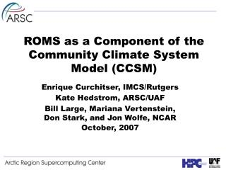 ROMS as a Component of the Community Climate System Model (CCSM)