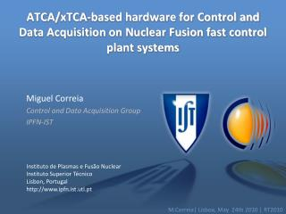 Miguel  Correia Control and Data Acquisition Group IPFN-IST