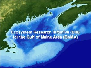 Ecosystem Research Initiative (ERI)  for the Gulf of Maine Area (GoMA)