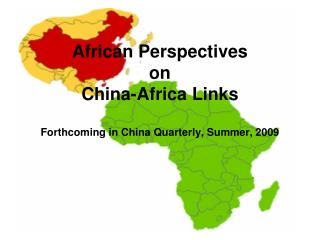 African Perspectives  on  China - Africa Links Forthcoming in China Quarterly, Summer, 2009