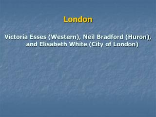 London Victoria Esses (Western), Neil Bradford (Huron), and Elisabeth White (City of London)