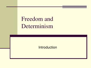 Freedom and Determinism Introduction Freedom