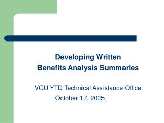 Developing Written  Benefits Analysis Summaries VCU YTD Technical Assistance Office