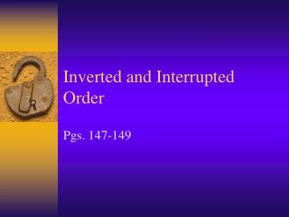 Inverted and Interrupted Order