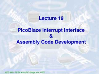 Lecture 19 PicoBlaze Interrupt Interface & Assembly Code Development