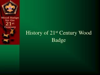 History of 21 st  Century Wood Badge