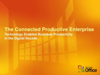 The Connected Productive Enterprise Technology Enabled Business Productivity  in the Digital Decade