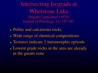 Intersecting Isograds at Whetstone Lake Dugald Carmichael (1970) Journal of Petrology, 11, 147-181.