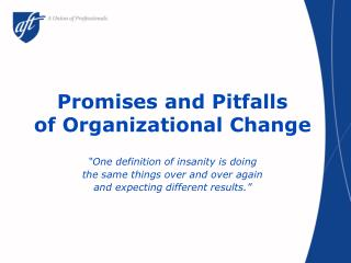 Promises and Pitfalls  of Organizational Change