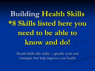 Building  Health Skills *8 Skills listed here you need to be able to know and do!