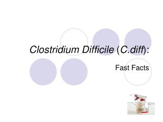 Clostridium Difficile  ( C.diff ):