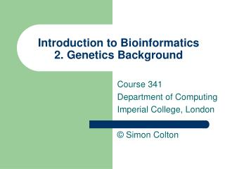 Introduction to Bioinformatics 2. Genetics Background