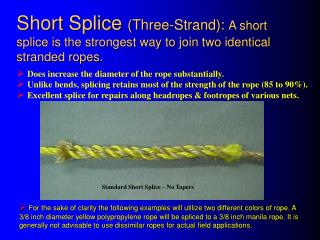 Short Splice Three-Strand: A short splice is the strongest way to join two identical stranded ropes.
