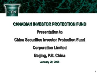 CANADIAN INVESTOR PROTECTION FUND Presentation to
