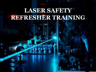 LASER SAFETY REFRESHER TRAINING