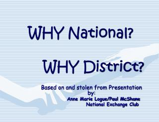 WHY National?          WHY District?