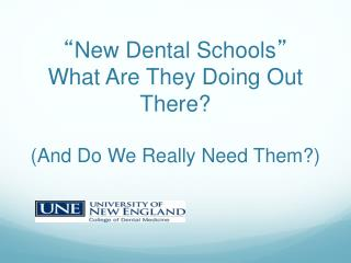 """ New Dental Schools "" What Are They Doing Out There? (And Do We Really Need Them?)"