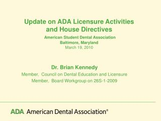 Dr. Brian Kennedy Member,  Council on Dental Education and Licensure