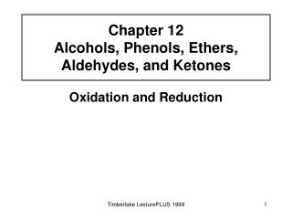 Chapter 12 Alcohols, Phenols, Ethers, Aldehydes, and Ketones