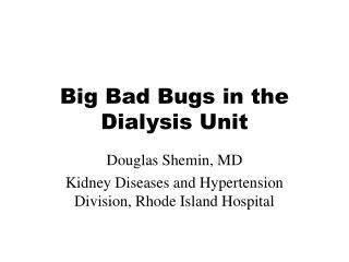 Big Bad Bugs in the Dialysis Unit