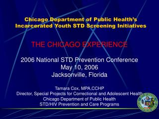 THE CHICAGO EXPERIENCE 2006 National STD Prevention Conference May 10, 2006 Jacksonville, Florida