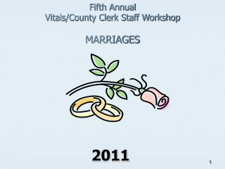 Fifth Annual  Vitals/County Clerk Staff Workshop MARRIAGES