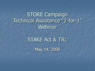 "STORE Campaign Technical Assistance ""2-for-1"" Webinar STAKE Act & TRL"