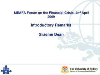 MEAFA Forum on the Financial Crisis, 2n d  April 2009 Introductory Remarks Graeme Dean