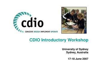 CDIO Introductory Workshop University of Sydney Sydney, Australia 17-18 June 2007