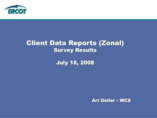 Client Data Reports (Zonal) Survey Results July 18, 2008