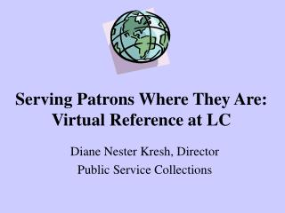 Serving Patrons Where They Are:  Virtual Reference at LC