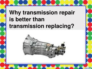 Why transmission repair is better than transmission replacin