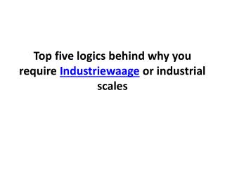 Top five logics behind why you require Industriewaage or ind