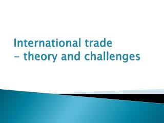 International trade   - theory and challenges