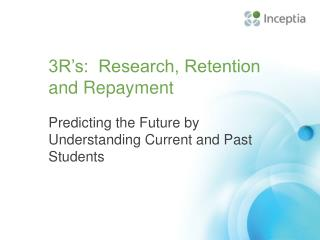 3R's:  Research, Retention and Repayment