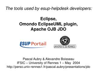The tools used by esup-helpdesk developers: Eclipse, Omondo EclipseUML plugin, Apache OJB JDO