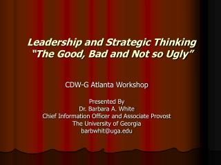 "Leadership and Strategic Thinking ""The Good, Bad and Not so Ugly"""