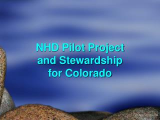 NHD Pilot Project and Stewardship for Colorado