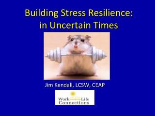 Building Stress Resilience:  in Uncertain Times