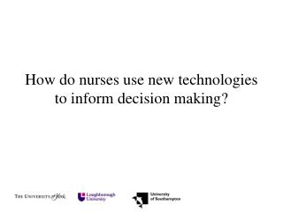 How do nurses use new technologies to inform decision making?