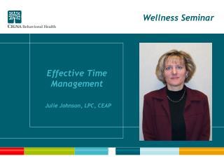 Effective Time Management Julie Johnson, LPC, CEAP